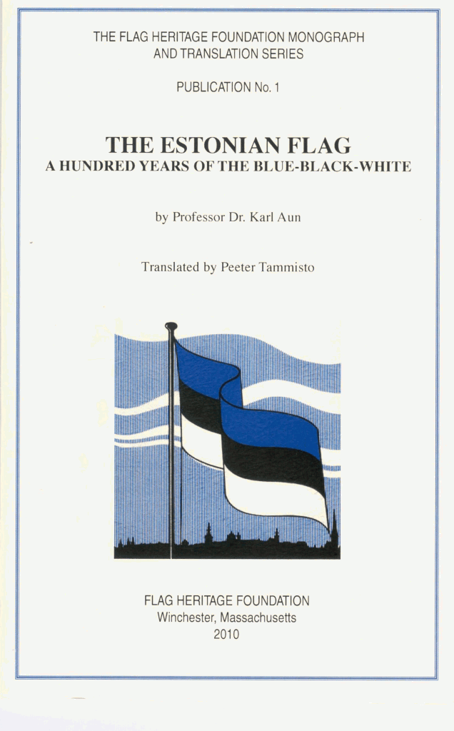 THE ESTONIAN FLAG: A HUNDRED YEARS OF THE BLUE-BLACK-WHITE by Karl Aun
